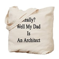 Really? Well My Dad Is An Architect  Tote Bag