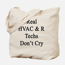 Real HVAC & R Techs Don't Cry  Tote Bag