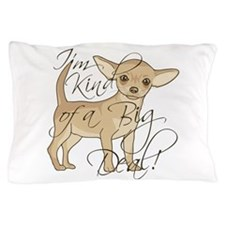 Chihuahua I'm Kind of a Big Deal Pillow Case