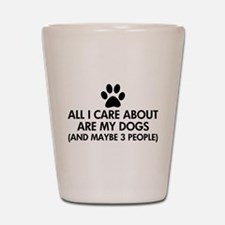 All I Care About Are My Dogs Saying Shot Glass