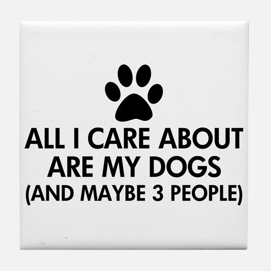All I Care About Are My Dogs Saying Tile Coaster