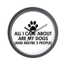 All I Care About Are My Dogs Saying Wall Clock