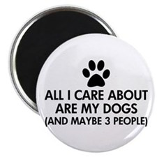 """All I Care About Are My Dog 2.25"""" Magnet (10 pack)"""