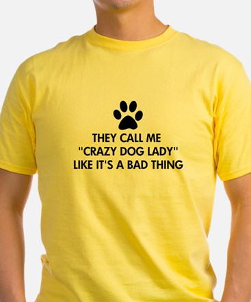 They call me crazy dog lady T