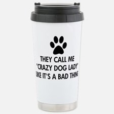 They call me crazy dog Travel Mug
