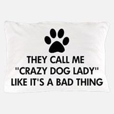 They call me crazy dog lady Pillow Case