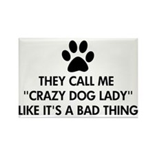 They call me crazy dog lady Rectangle Magnet