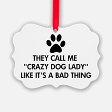 They call me crazy dog lady Ornament