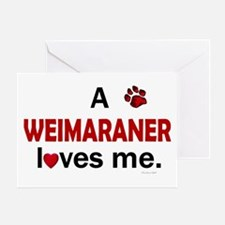 A Weimaraner Loves Me Greeting Card