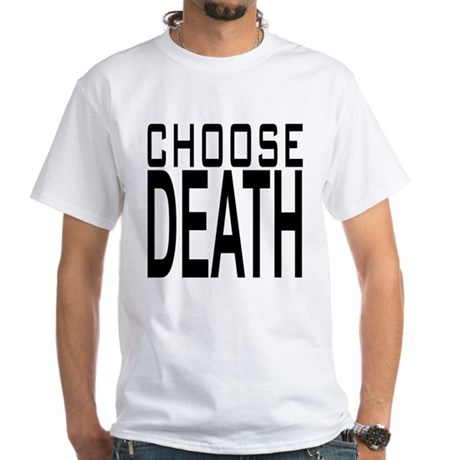 CHOOSE DEATH White T-Shirt