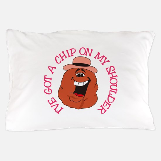 Chip On My Shoulder Pillow Case