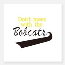 "Bobcats Dont Mess Square Car Magnet 3"" x 3"""