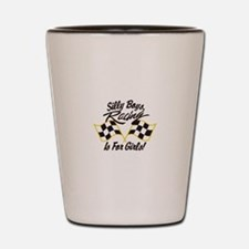Silly Boys Racing Is For Girls Shot Glass