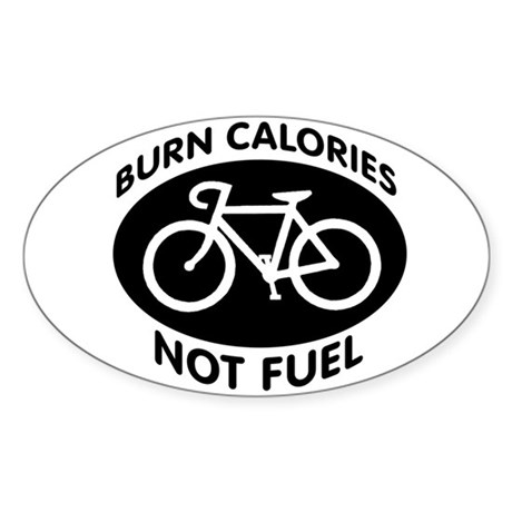BURN CALORIES NOT FUEL Oval Sticker