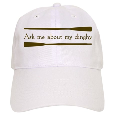Ask Me About My Dinghy Cap