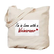 I'm In Love With A Weimaraner Tote Bag