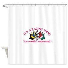 Its a Racing Thing Shower Curtain