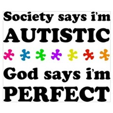 Society says i'm autistic...God says i'm perfect Poster