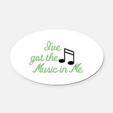 Ive Got the Music In Me Oval Car Magnet