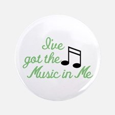 Ive Got the Music In Me Button