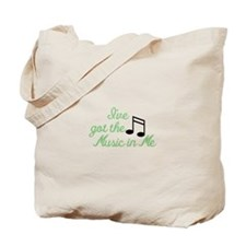 Ive Got the Music In Me Tote Bag