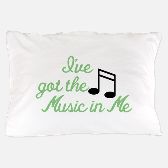 Ive Got the Music In Me Pillow Case