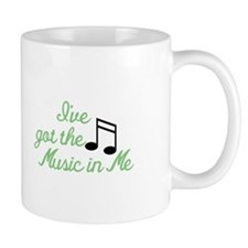 Ive Got the Music In Me Mugs