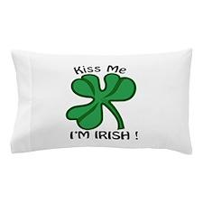 Kiss Me, Im Irish! Pillow Case
