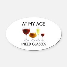 At My Age I Need Glasses Oval Car Magnet