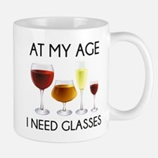 At My Age I Need Glasses Mug