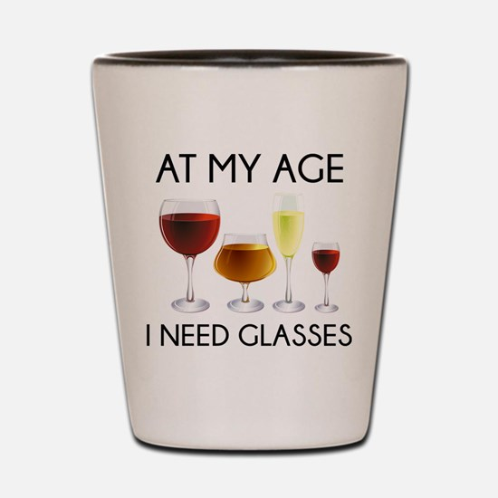 At My Age I Need Glasses Shot Glass