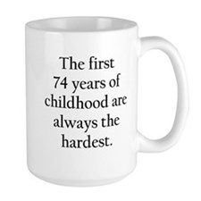 The First 74 Years Of Childhood Mugs