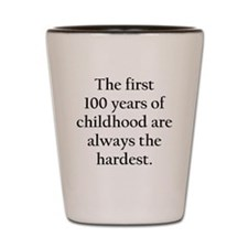 The First 100 Years Of Childhood Shot Glass