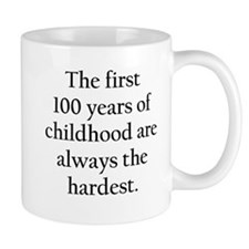 The First 100 Years Of Childhood Mugs