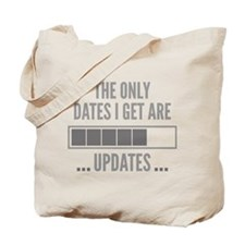 The Only Dates I Get Are Updates Tote Bag