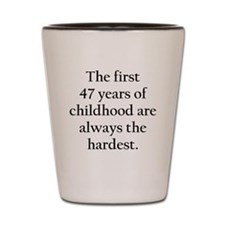 The First 47 Years Of Childhood Shot Glass