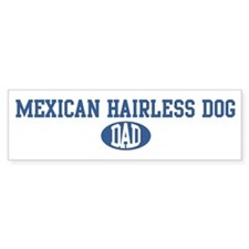 Mexican Hairless Dog dad Bumper Bumper Sticker