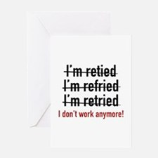 I Don't Work Anymore! Greeting Card