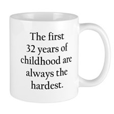 The First 32 Years Of Childhood Mugs