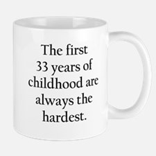 The First 33 Years Of Childhood Mugs