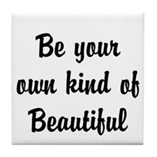 Be your own kind of Beautiful Tile Coaster