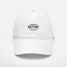 I Tried To Retire Baseball Baseball Cap