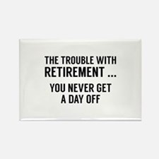The Trouble With Retirement Rectangle Magnet