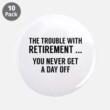 "The Trouble With Retirement 3.5"" Button (10 pack)"