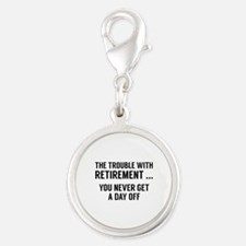The Trouble With Retirement Silver Round Charm