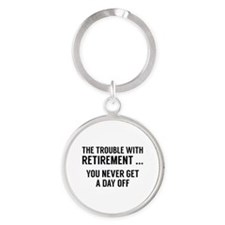The Trouble With Retirement Round Keychain