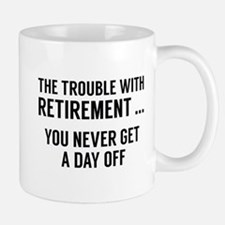 The Trouble With Retirement Small Mugs
