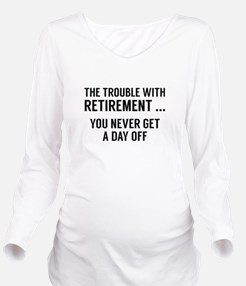 The Trouble With Retirement Long Sleeve Maternity