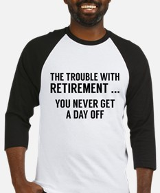 The Trouble With Retirement Baseball Jersey