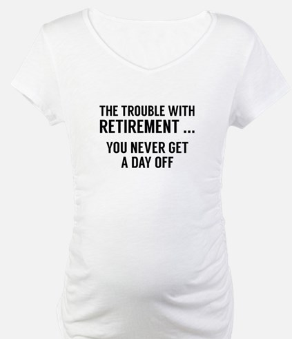 The Trouble With Retirement Shirt